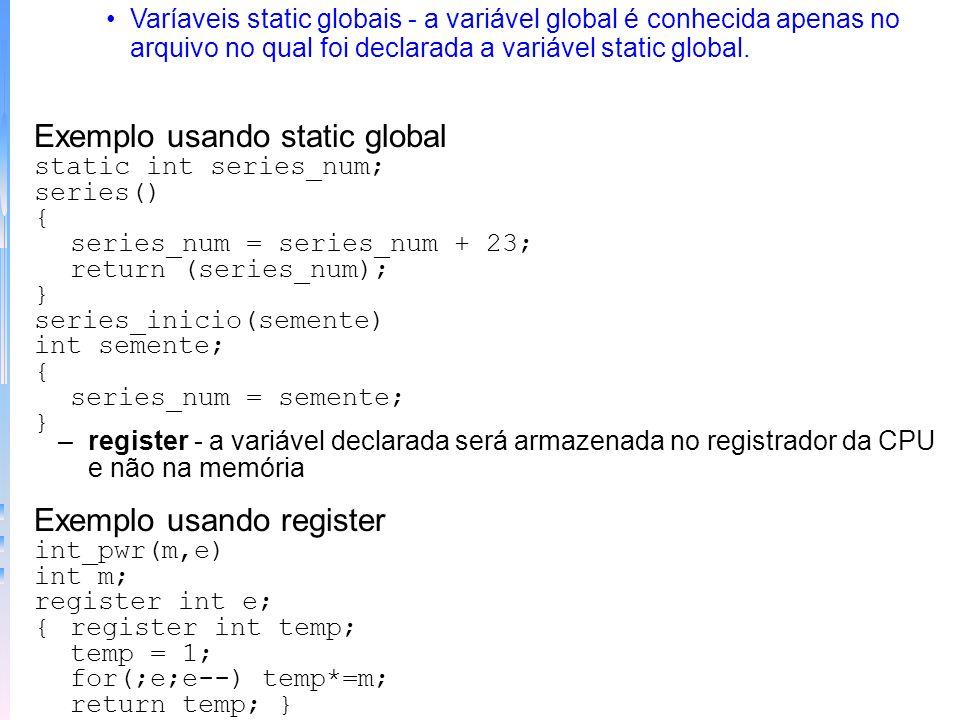 Exemplo modificador extern Arquivo 1Arquivo 2 int x, y;extern int x, y; char ch;extern char ch; main()func2(){...x=y/10;} func1()func3(){ x=123;y=10;}