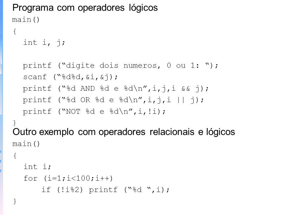 Programa com operadores de relação main() { int i, j; printf (digite dois numeros: ); scanf (%d%d,&i,&j); printf (%d == %d e %d\n,i,j,i==j); printf (%