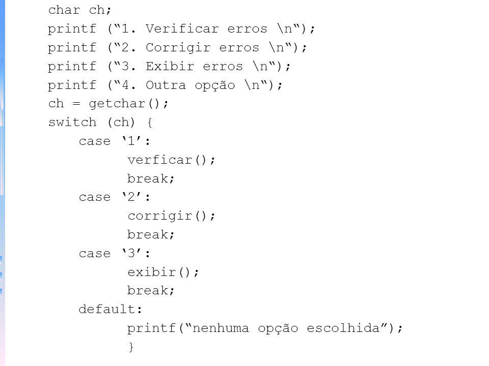 SWITCH - substitui a escada if-else-if –O computador testa uma variável sucessivamente contra uma lista de valores. Sintaxe: switch (variável) { case