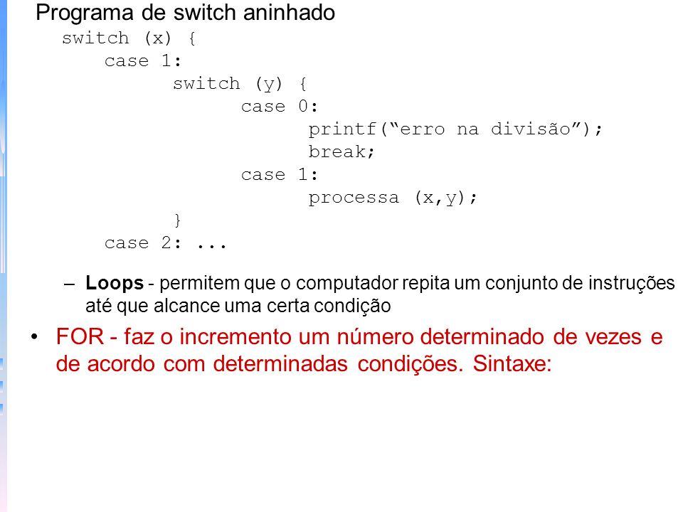 Programa de saída int t; for (t=0;t<10;t++) switch (t) { case 1: printf (Agora); break; case 2: printf (é); case 3: case 4: printf (hora ); printf ( d