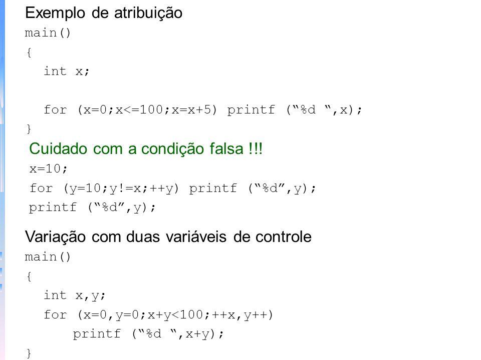 for (inicialização; condição; incremento) comando Exemplo simples main() { int x; for (x=1;x<=100;x++) printf (%d,x); } Exemplo de decremento main() {