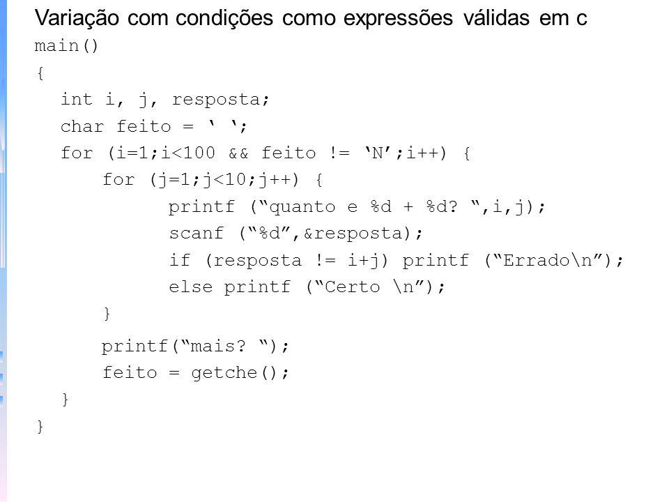 Exemplo de atribuição main() { int x; for (x=0;x<=100;x=x+5) printf (%d,x); } Cuidado com a condição falsa !!! x=10; for (y=10;y!=x;++y) printf (%d,y)