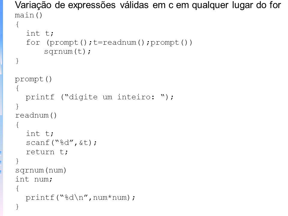Variação com condições como expressões válidas em c main() { int i, j, resposta; char feito = ; for (i=1;i<100 && feito != N;i++) { for (j=1;j<10;j++)