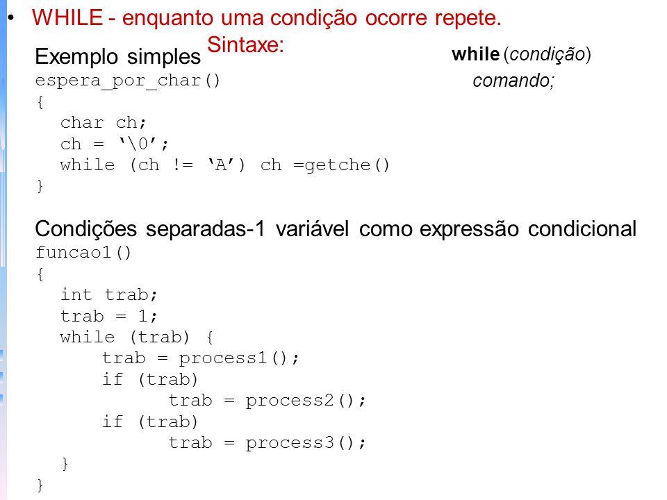 For sem todas as expressões for (x=0;x!=123;) Loop infinito for (;;) printf (este loop rodará para sempre\n); Saindo de um Loop for (;;) { ch = getche