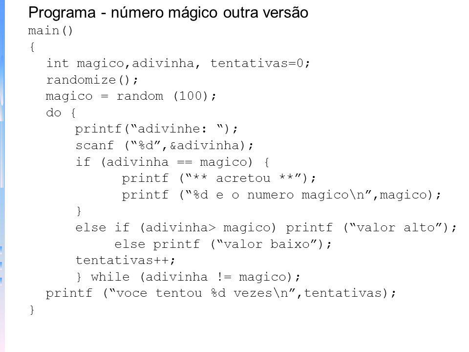 DO-WHILE - repete algo enquanto uma condição ocorre. Sintaxe: do { comando; } while (condição); Exemplo simples main() { int num; do { scanf (%d,&num)