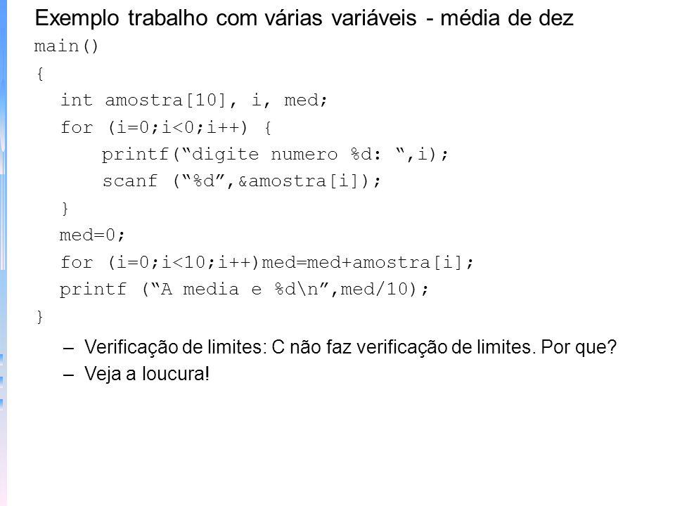 Exemplo programa matriz simples main() { int x[10]; /* reserva 10 espaços de memória */ int t; for (t=0;t<0;++t) x[t]=t; } –Cálculo do tamanho de uma