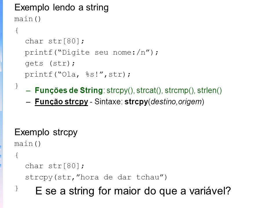 Strings –Uso comum das matrizes unidimensionais –Em C, uma string pode ser entendida como uma matriz de caracteres terminada em zero –O zero é /0 –Em