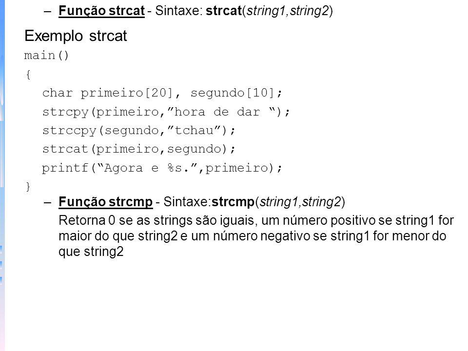 Exemplo lendo a string main() { char str[80]; printf(Digite seu nome:/n); gets (str); printf(Ola, %s!,str); } –Funções de String: strcpy(), strcat(),