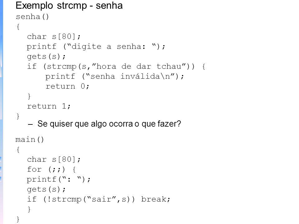 –Função strcat - Sintaxe: strcat(string1,string2) Exemplo strcat main() { char primeiro[20], segundo[10]; strcpy(primeiro,hora de dar ); strccpy(segun