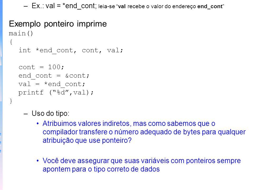 –Exemplos:char *p; int *temp, *inicio; Endereço de memóriaVariável na memória Operadores de ponteiros –& - end. de memória do operando –* - conteúdo –