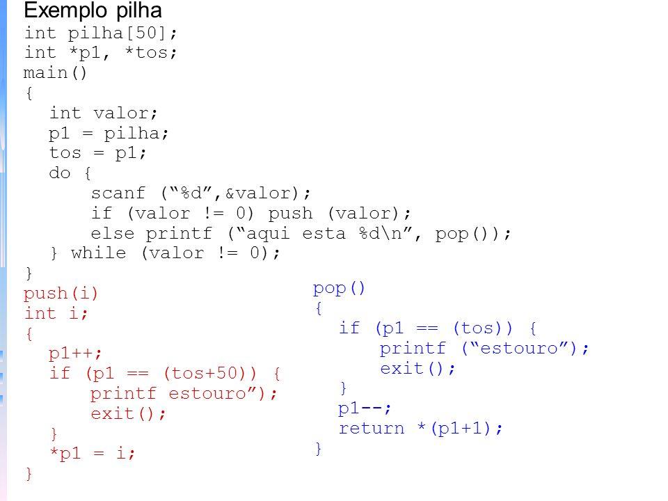 –Indexando um ponteiro - pode se indexar um ponteiro como se ele fosse uma matriz Exemplo indexação de ponteiros main() { int i[5]={1,2,3,4,5} int *p,