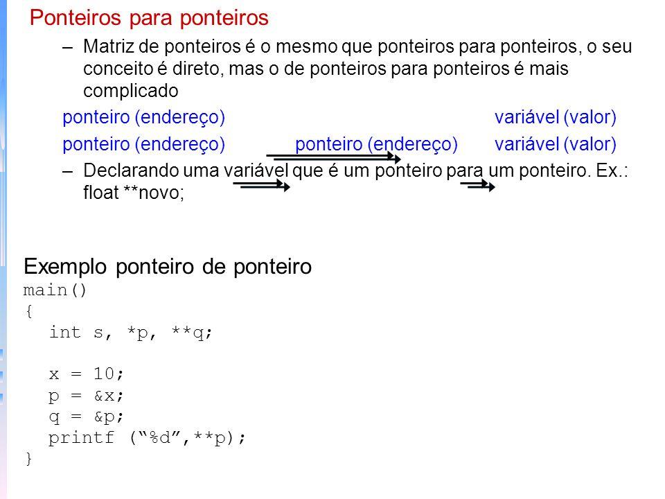 –Matrizes de ponteiros: feita como com qualquer outro tipo. Exemplo: int *x[10]; Atribuir o endereço de uma variável inteira ao terceiro elemento: x[2