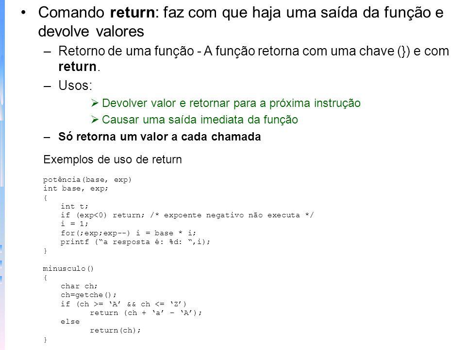 Funções que retornam um valor – são a maioria e têm como padrão o valor inteiro main() { char ch; printf(