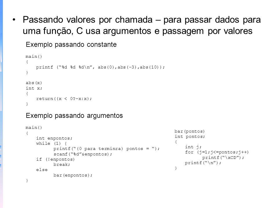 Comando return: faz com que haja uma saída da função e devolve valores –Retorno de uma função - A função retorna com uma chave (}) e com return. –Usos