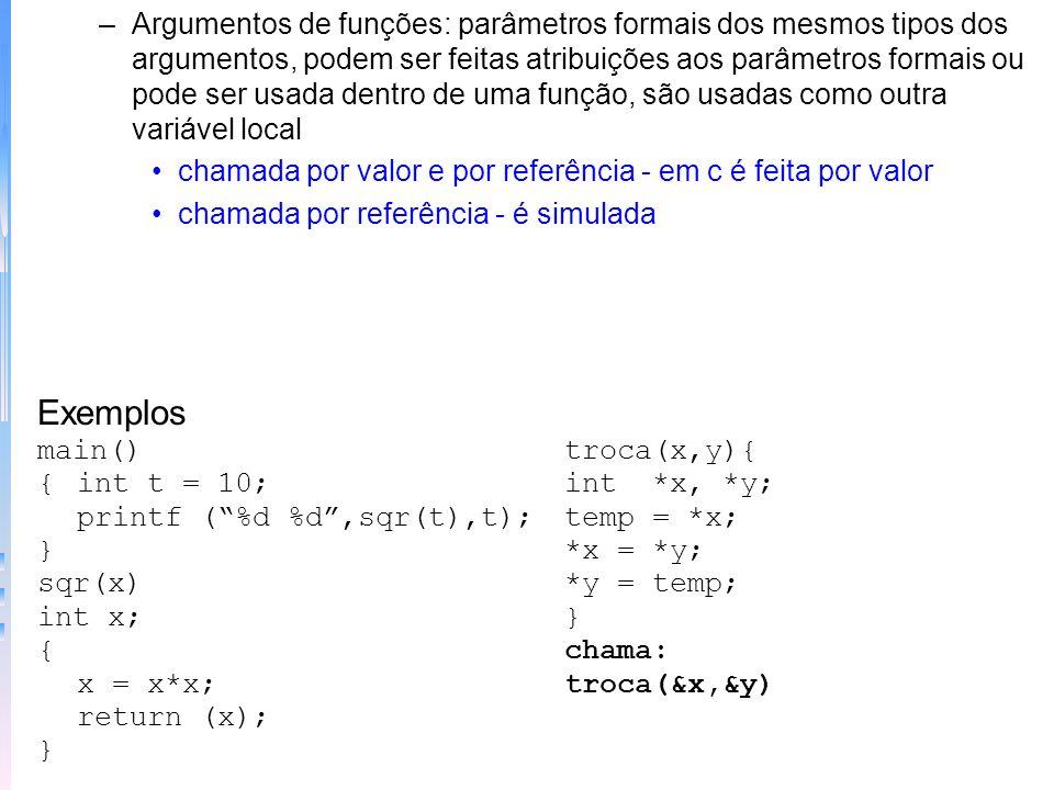 Razões de se evitar as variáveis globais: ocupam espaço de memória pouca generalização programação de erros alteração acidental Vantagem das variáveis