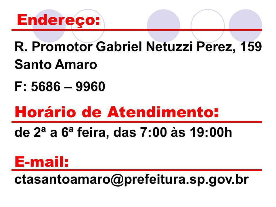 Endereço: R. Promotor Gabriel Netuzzi Perez, 159 Santo Amaro F: 5686 – 9960 Horário de Atendimento : de 2ª a 6ª feira, das 7:00 às 19:00h E-mail: ctas