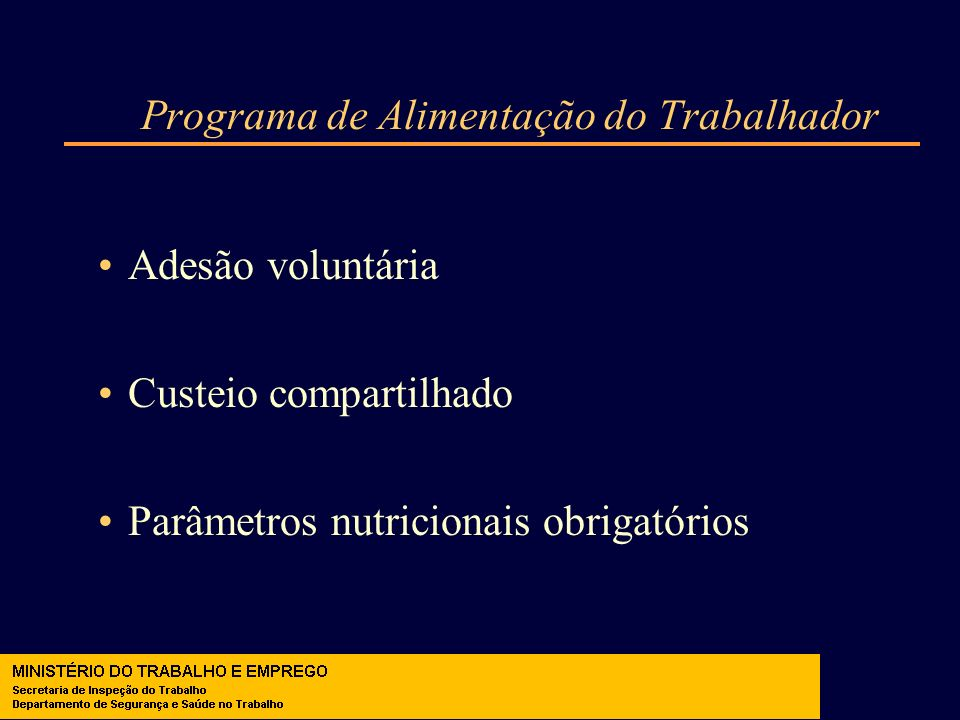 Programa de Alimentação do Trabalhador Adesão voluntária Custeio compartilhado Parâmetros nutricionais obrigatórios