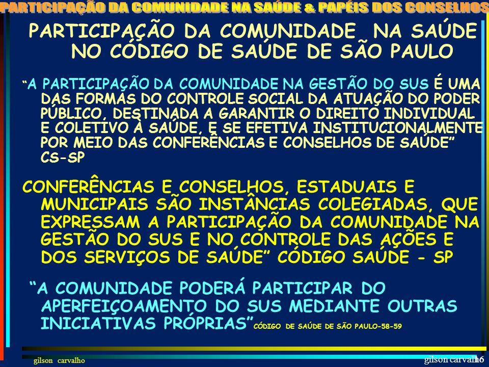 gilson carvalho 15 PARTICIPAÇÃO DA COMUNIDADE NA SAÚDE É ASSEGURADA A PARTICIPAÇÃO DOS TRABALHADORES E EMPREGADORES NOS COLEGIADOS DOS ÓRGÃOS PÚBLICOS