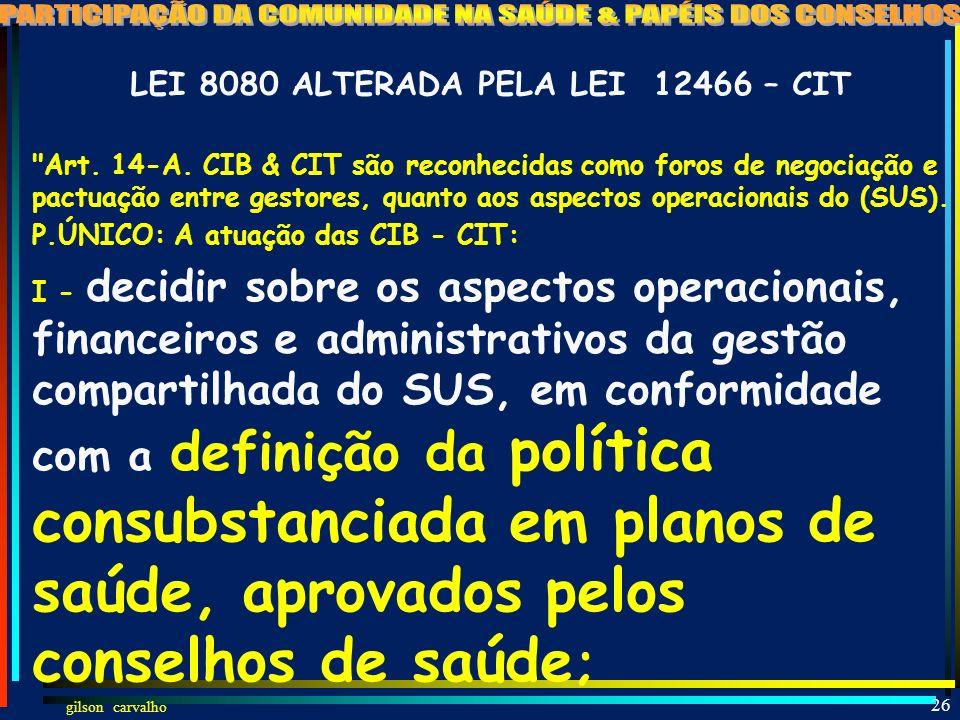 gilson carvalho GILSON CARVALHO 25 CONSELHO DE SAÚDE NOS NOVOS DOCUMENTOS LEGAIS: LEI 8080 (CIT) DEC.7508 LC 141