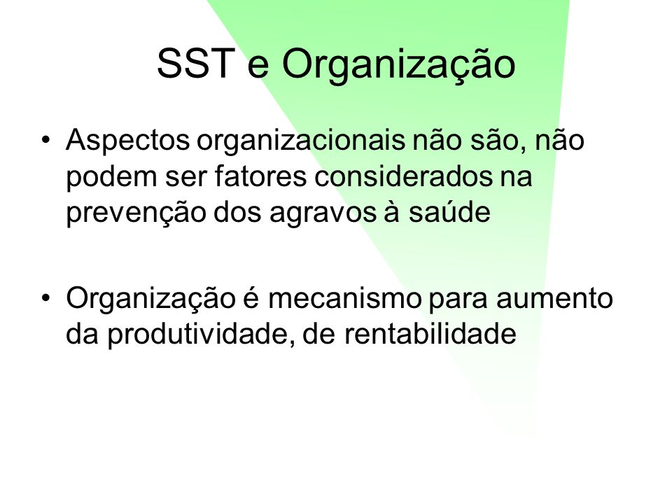 SST e Organização Aspectos organizacionais não são, não podem ser fatores considerados na prevenção dos agravos à saúde Organização é mecanismo para a