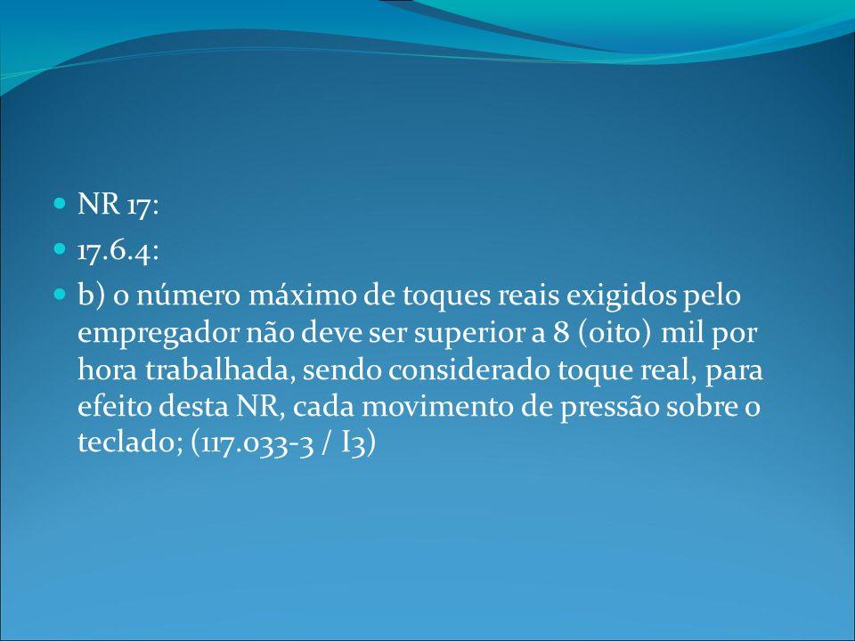 NR 17: 17.6.4: b) o número máximo de toques reais exigidos pelo empregador não deve ser superior a 8 (oito) mil por hora trabalhada, sendo considerado toque real, para efeito desta NR, cada movimento de pressão sobre o teclado; (117.033-3 / I3)