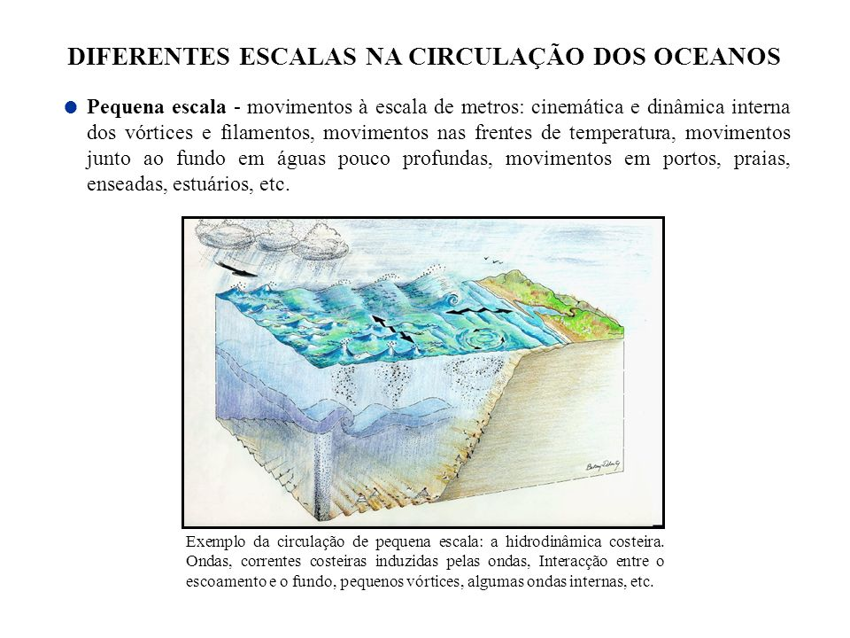 Pequena escala - movimentos à escala de metros: cinemática e dinâmica interna dos vórtices e filamentos, movimentos nas frentes de temperatura, movime