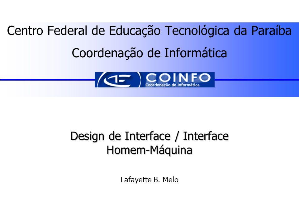 Lafayette B. Melo – CEFET-PB - COINFO Centro Federal de Educação Tecnológica da Paraíba Coordenação de Informática Design de Interface / Interface Hom