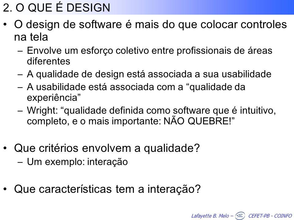 Lafayette B. Melo – CEFET-PB - COINFO 2. O QUE É DESIGN O design de software é mais do que colocar controles na tela –Envolve um esforço coletivo entr