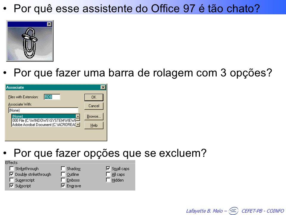 Lafayette B. Melo – CEFET-PB - COINFO Por quê esse assistente do Office 97 é tão chato? Por que fazer uma barra de rolagem com 3 opções? Por que fazer