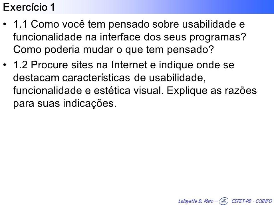 Lafayette B. Melo – CEFET-PB - COINFO Exercício 1 1.1 Como você tem pensado sobre usabilidade e funcionalidade na interface dos seus programas? Como p