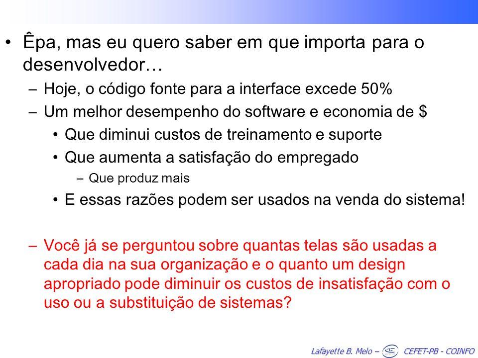 Lafayette B. Melo – CEFET-PB - COINFO Êpa, mas eu quero saber em que importa para o desenvolvedor… –Hoje, o código fonte para a interface excede 50% –