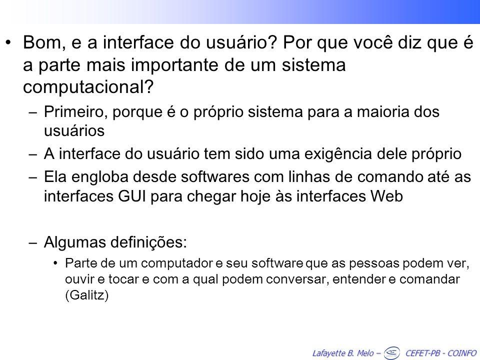 Lafayette B. Melo – CEFET-PB - COINFO Bom, e a interface do usuário? Por que você diz que é a parte mais importante de um sistema computacional? –Prim