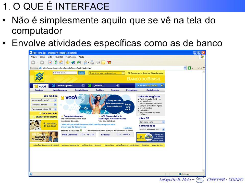 Lafayette B. Melo – CEFET-PB - COINFO 1. O QUE É INTERFACE Não é simplesmente aquilo que se vê na tela do computador Envolve atividades específicas co