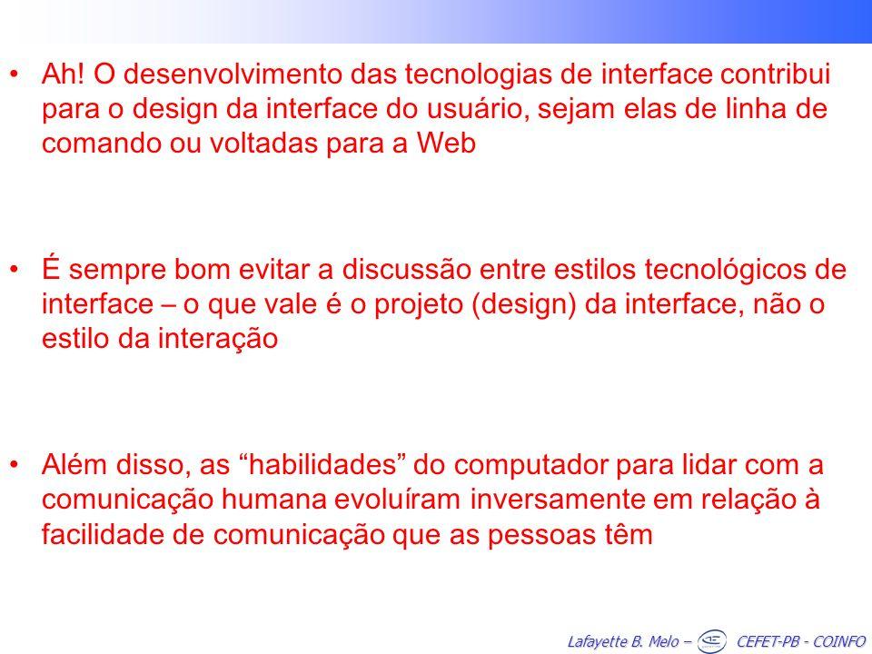 Lafayette B. Melo – CEFET-PB - COINFO Ah! O desenvolvimento das tecnologias de interface contribui para o design da interface do usuário, sejam elas d
