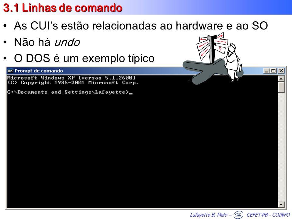 Lafayette B. Melo – CEFET-PB - COINFO 3.1 Linhas de comando As CUIs estão relacionadas ao hardware e ao SO Não há undo O DOS é um exemplo típico