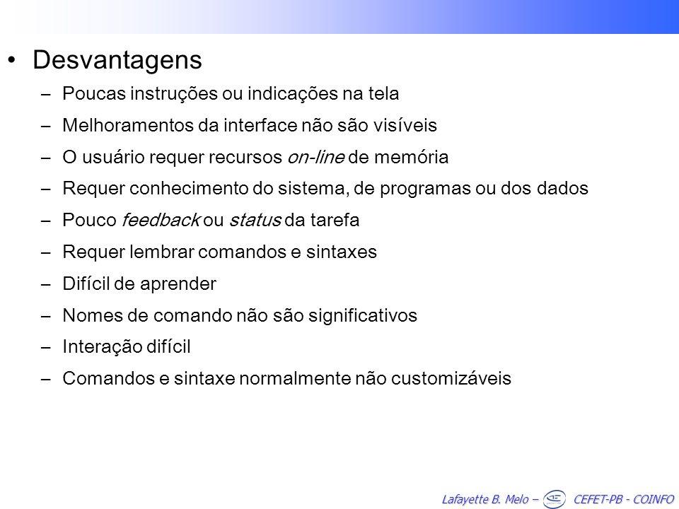 Lafayette B. Melo – CEFET-PB - COINFO Desvantagens –Poucas instruções ou indicações na tela –Melhoramentos da interface não são visíveis –O usuário re