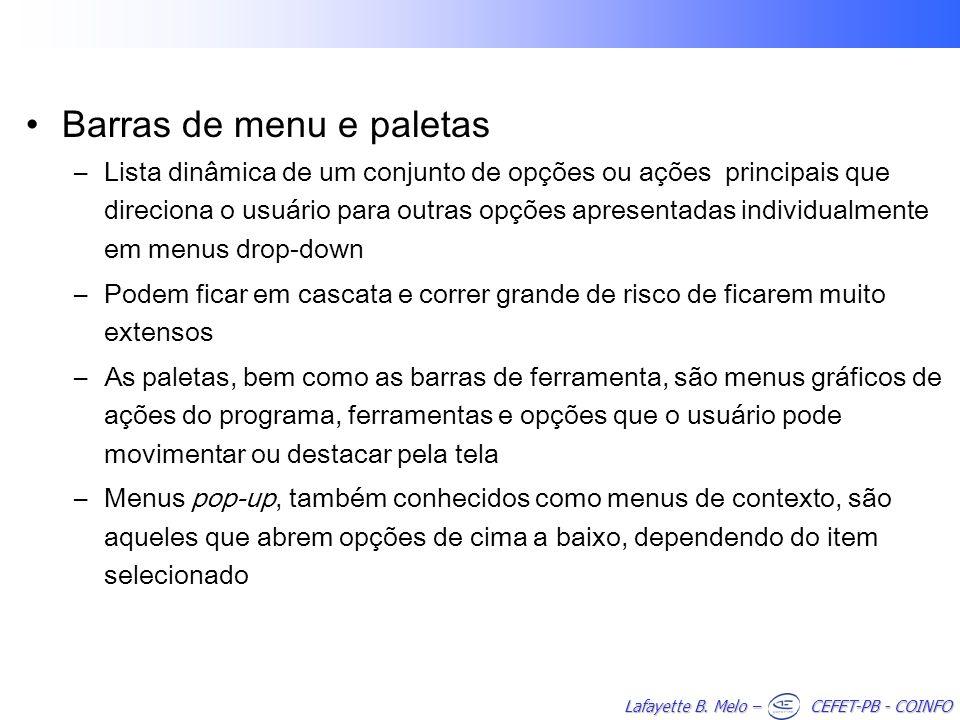 Lafayette B. Melo – CEFET-PB - COINFO Barras de menu e paletas –Lista dinâmica de um conjunto de opções ou ações principais que direciona o usuário pa