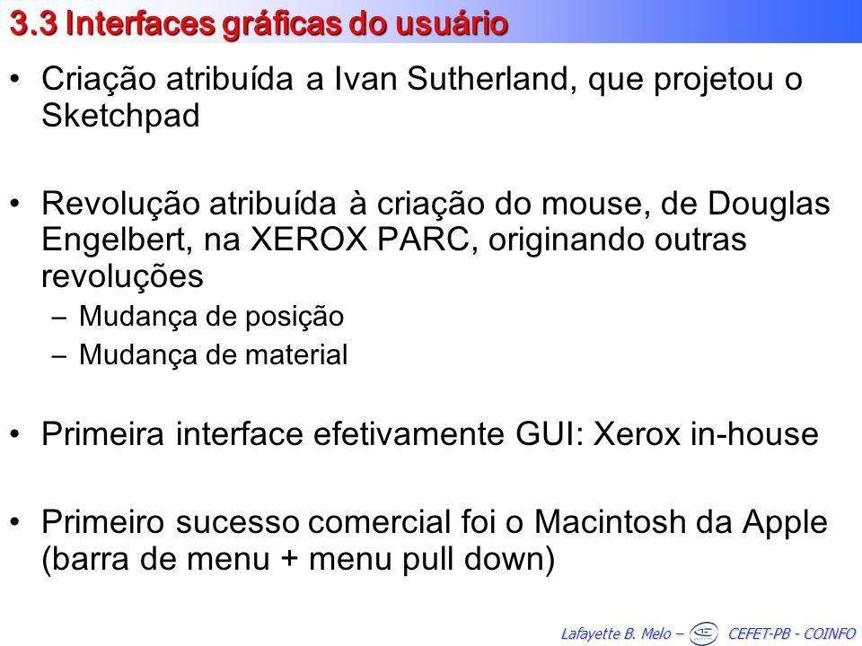 Lafayette B. Melo – CEFET-PB - COINFO 3.3 Interfaces gráficas do usuário Criação atribuída a Ivan Sutherland, que projetou o Sketchpad Revolução atrib