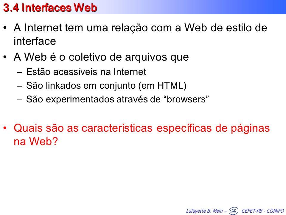 Lafayette B. Melo – CEFET-PB - COINFO 3.4 Interfaces Web A Internet tem uma relação com a Web de estilo de interface A Web é o coletivo de arquivos qu