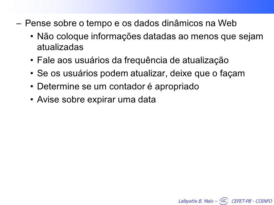 Lafayette B. Melo – CEFET-PB - COINFO –Pense sobre o tempo e os dados dinâmicos na Web Não coloque informações datadas ao menos que sejam atualizadas