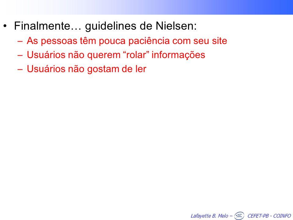 Lafayette B. Melo – CEFET-PB - COINFO Finalmente… guidelines de Nielsen: –As pessoas têm pouca paciência com seu site –Usuários não querem rolar infor