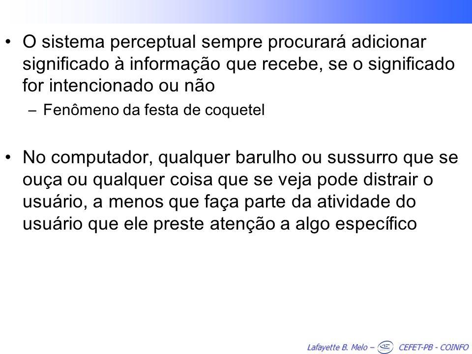 Lafayette B. Melo – CEFET-PB - COINFO O sistema perceptual sempre procurará adicionar significado à informação que recebe, se o significado for intenc