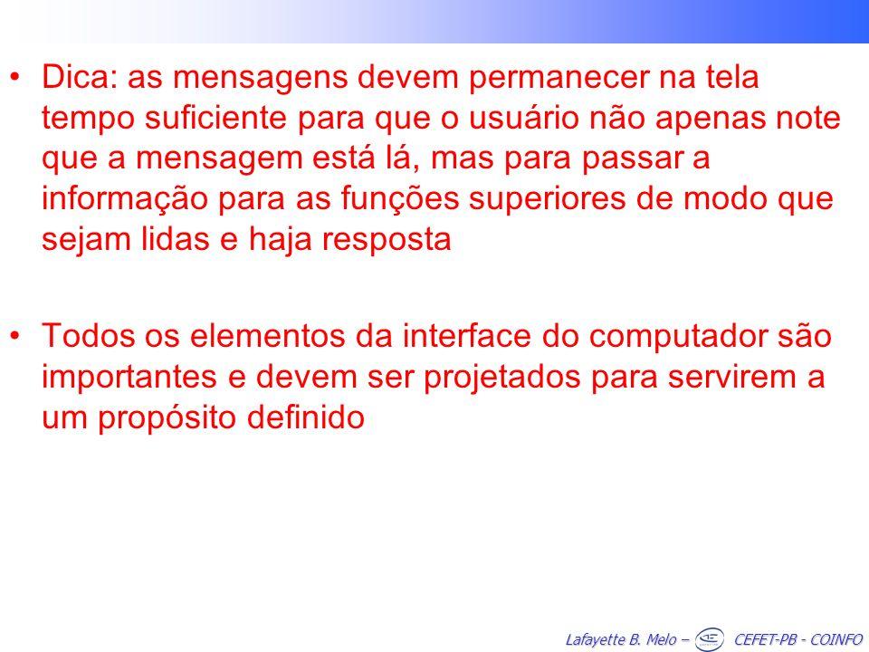 Lafayette B. Melo – CEFET-PB - COINFO Dica: as mensagens devem permanecer na tela tempo suficiente para que o usuário não apenas note que a mensagem e