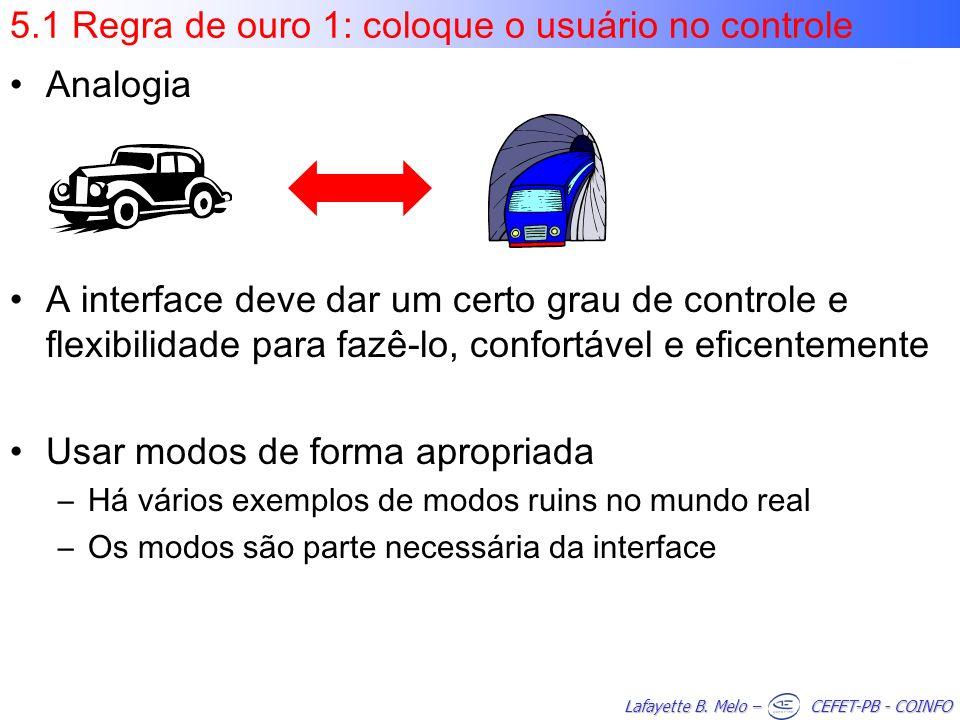 Lafayette B. Melo – CEFET-PB - COINFO 5.1 Regra de ouro 1: coloque o usuário no controle Analogia A interface deve dar um certo grau de controle e fle