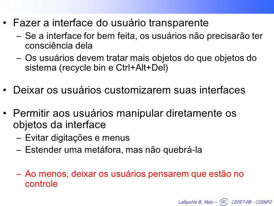 Lafayette B. Melo – CEFET-PB - COINFO Fazer a interface do usuário transparente –Se a interface for bem feita, os usuários não precisarão ter consciên