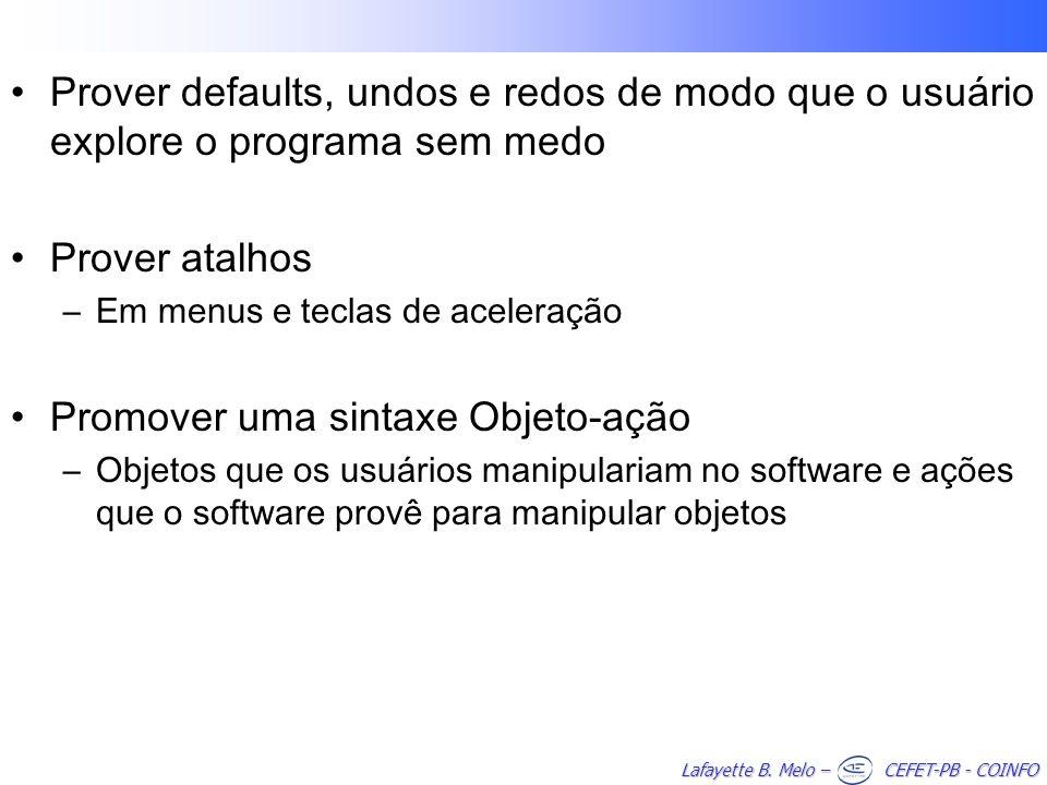 Lafayette B. Melo – CEFET-PB - COINFO Prover defaults, undos e redos de modo que o usuário explore o programa sem medo Prover atalhos –Em menus e tecl