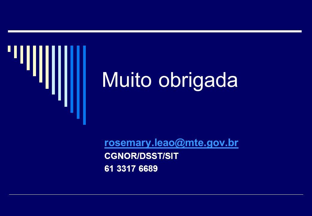 Muito obrigada rosemary.leao@mte.gov.br CGNOR/DSST/SIT 61 3317 6689