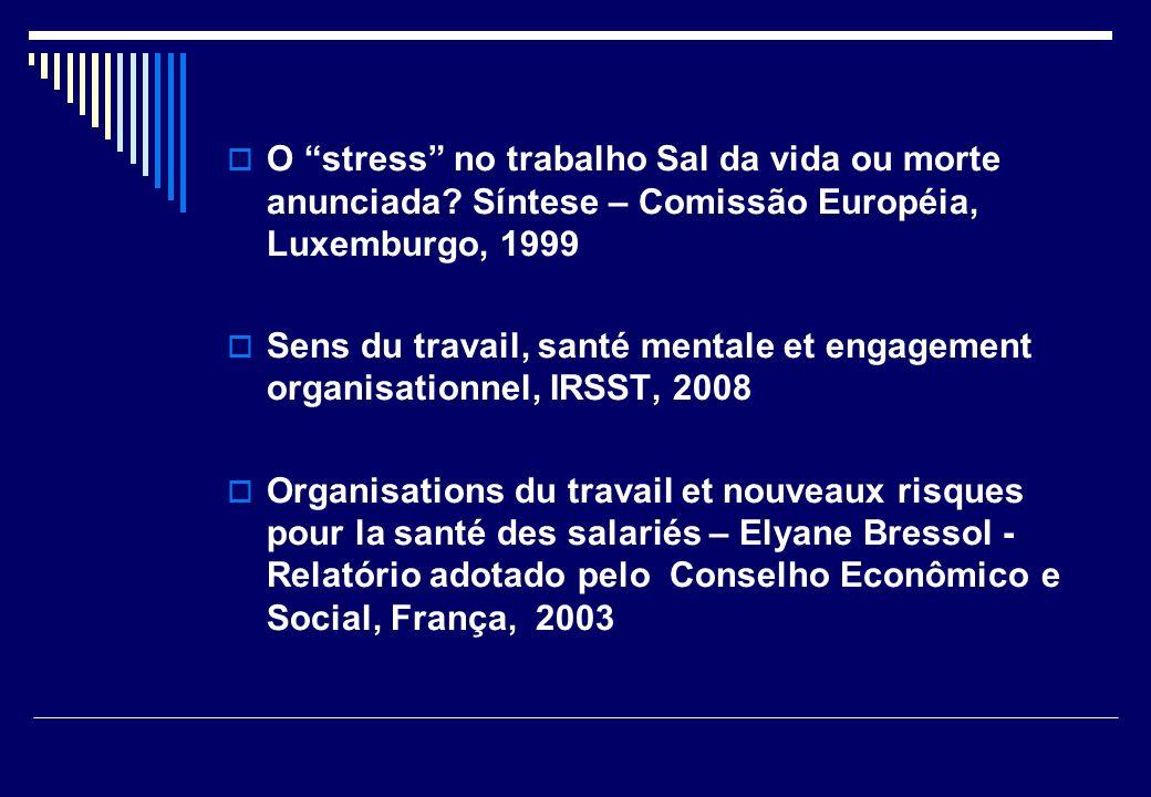 O stress no trabalho Sal da vida ou morte anunciada? Síntese – Comissão Européia, Luxemburgo, 1999 Sens du travail, santé mentale et engagement organi