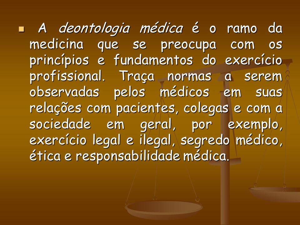 A deontologia médica é o ramo da medicina que se preocupa com os princípios e fundamentos do exercício profissional. Traça normas a serem observadas p