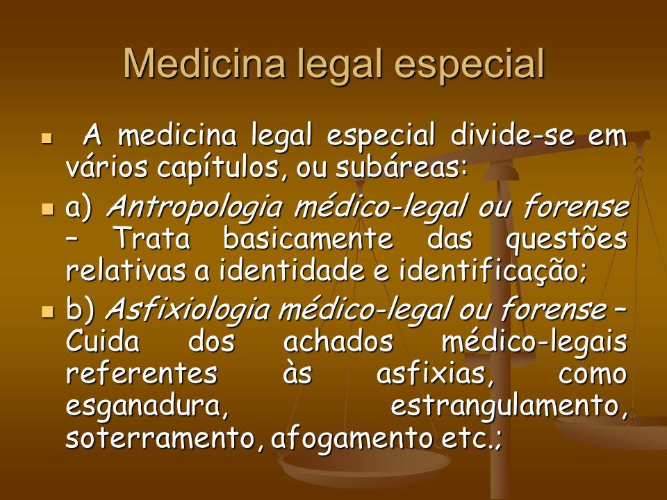 Medicina legal especial A medicina legal especial divide-se em vários capítulos, ou subáreas: A medicina legal especial divide-se em vários capítulos,